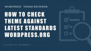 How to Check Your WordPress Theme Against Latest Standards wordpress.org