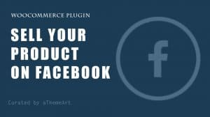 How to Sell Your Product On Facebook Using WooCommerce Plugin